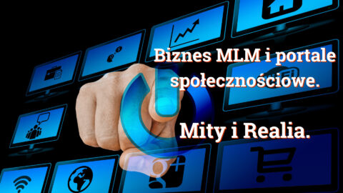 Biznes MLM iportale społecznościowe. Mity irealia.