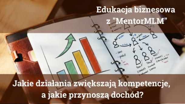Jakie działania zwiększają kompetencje, ajakie przynoszą dochód?